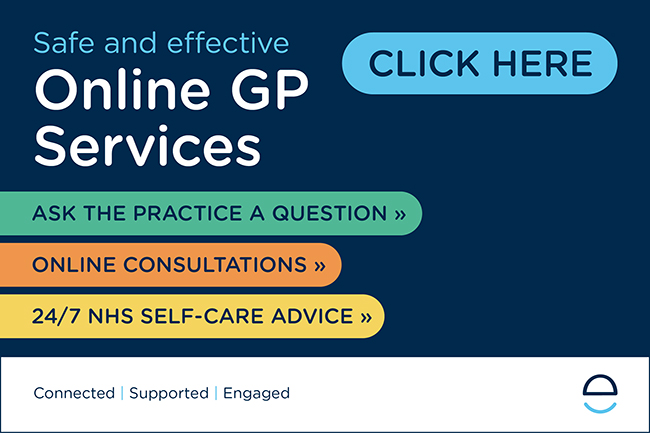 Safe and effective Online GP Services Click Here Ask the practice a question online consultations 24-7 NHS Self Care Advice connected supported engaged