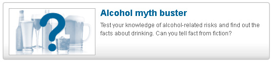 Alcohol Myth Buster test your knowledge of alcohol related risks and find out the facts about drinking can you tell fact from fiction